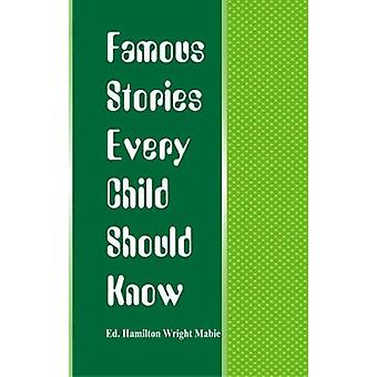 Famous Stories Every Child Should Know by Mabie & Hamilton Wright