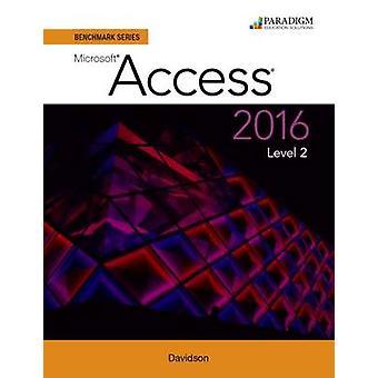 Benchmark Series - Microsoft Access 2016 - Level 2 - Text by Nita Rutkos