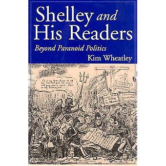 Shelley and His Readers - Beyond Paranoid Politics by Kim Wheatley - 9