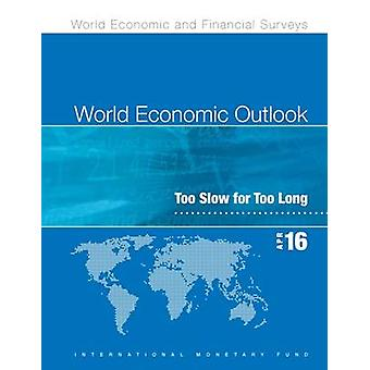 World Economic Outlook - Too Slow for Too Long - April - 2016 by IMF St