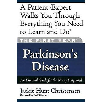 The First Year - Parkinson's Disease - An Essential Guide for the Newly