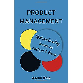 Product Management - Understanding Business Context and Focus by Asomi