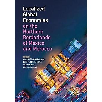 Localized Global Economies on the Northern Borderlands of Mexico and
