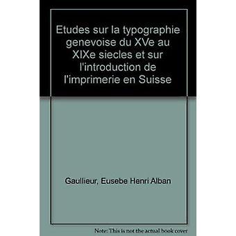 Etudes sur la Typographie Genevoise du Xve au Xixe Siecles et sur L'i