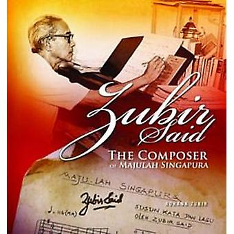Zubir Said - The Composer of Majulah Singapura by Rohana Zubir - 97898