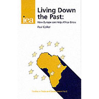 Living Down the Past - How Europe Can Help Africa Grow by Paul Collier