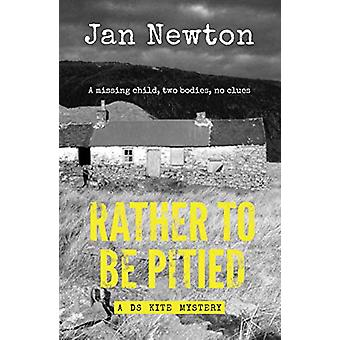 Rather To Be Pitied by Jan Newton - 9781909983861 Book