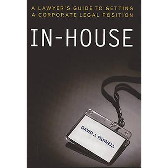 In-house - A Lawyer's Guide to Getting a Corporate Legal Position by D