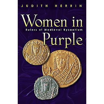 Women in Purple - Rulers of Medieval Byzantium by Judith Herrin - 9780