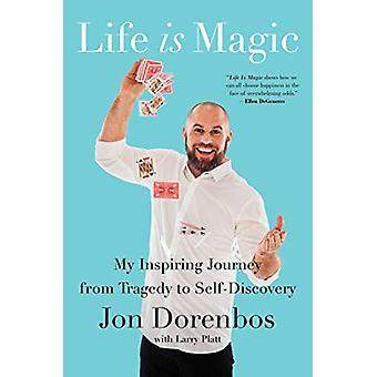 Life Is Magic - My Inspiring Journey from Tragedy to Self-Discovery by