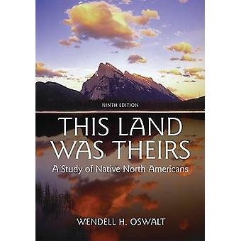 This Land Was Theirs - A Study of Native North Americans by Wendell H.
