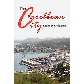 The Caribbean City by Rivke Jaffe - 9789766372958 Book