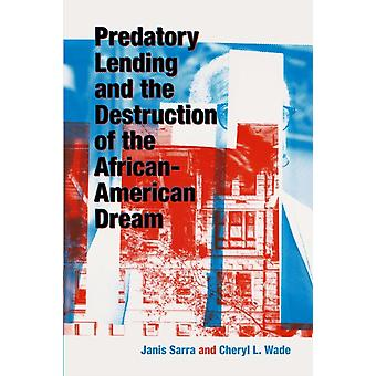 Predatory Lending and the Destruction of the AfricanAmerican Dream by Janis Sarra & Cheryl Wade