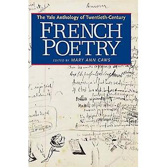 The Yale Anthology of TwentiethCentury French Poetry by Edited by Mary Ann Caws