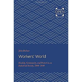 Workers' World - Kinship - Community - and Protest in an Industrial So