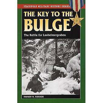 The Key to the Bulge  The Battle for Losheimergraben by Stephen M Rusiecki