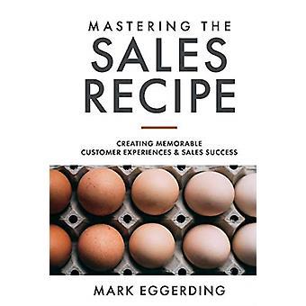 Mastering The Sales Recipe by Mark Eggerding