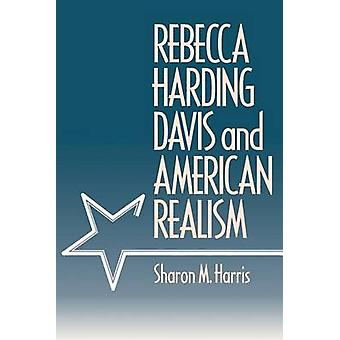 Rebecca Harding Davis and American Realism by Sharon M. Harris - 9780