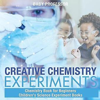 Creative Chemistry Experiments - Chemistry Book for Beginners - Child