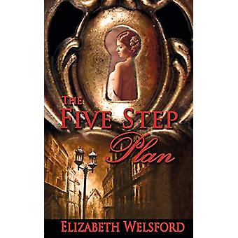 The Five Step Plan by Elizabeth Welsford - 9781628307764 Book