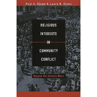 Religious Interests in Community Conflict by Edited by Paul A Djupe & Edited by Laura R Olson