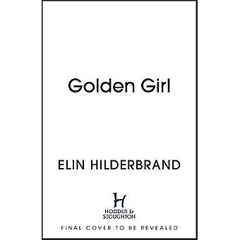 Golden Girl The perfect escapist summer read from the 1 New York Times bestseller