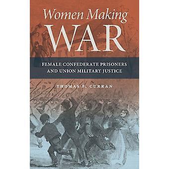 Women Making War by Thomas F. Curran