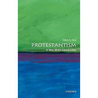 Protestantism A Very Short Introduction by Noll & Mark A. Francis A. McAnaney Professor of History & University of Notre Dame