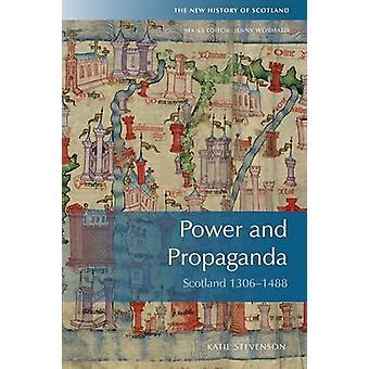 Kraft und Propaganda - Schottland 1306-1488 von Katie Stevenson - 9780748