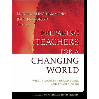 Preparing Teachers for a Changing World - What Teachers Should Learn a
