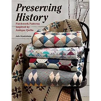 Preserving History - Patchwork Patterns Inspired by Antique Quilts by