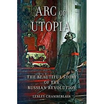 Arco de la utopía - la bella historia de la revolución rusa por Lesle