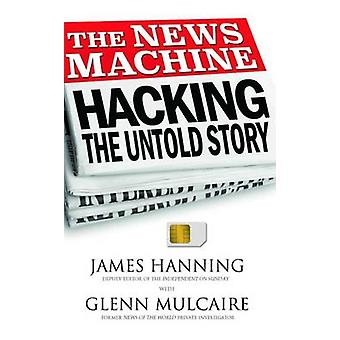 The News Machine - The Untold Story (New edition) by James Hanning - G
