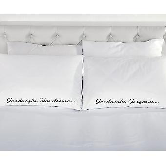 Goodnight Handsome Goodnight Gorgeous Pillowcases