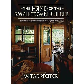 The Hand of the Small Town Builder by W. Tad Pfeffer - 9781567923292