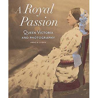 A Royal Passion - Queen Victoria and Photography by Anne M. Lyden - 97