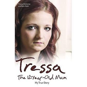 Tressa - The Twelve Year Old Mum - My Story by Tressa Middleton - Katy