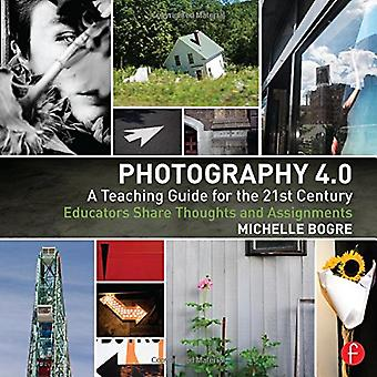 Photography 4.0: A Teaching Guide for the 21st Century: Educators Share Thoughts and Assignments (Photography...