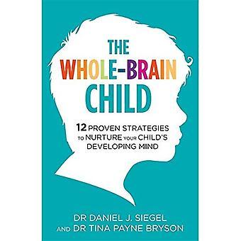 Het geheel-Brain kind: Let 12 bewezen strategieën te koesteren ontwikkeling van uw kind