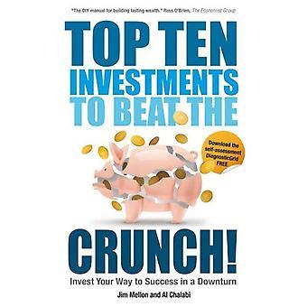 Top dix investissements pour battre le Crunch!: investir votre chemin vers le succès en cas de récession