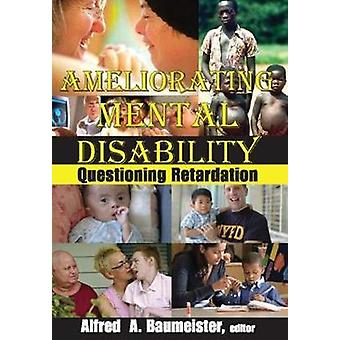Ameliorating Mental Disability  Questioning Retardation by Baumeister & Alfred A.