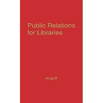 Public Relations for Libraries Essays in Communications Techniques by Angoff & Allan
