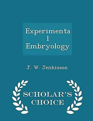 Experimental Embryology  Scholars Choice Edition by Jenkinson & J. W.