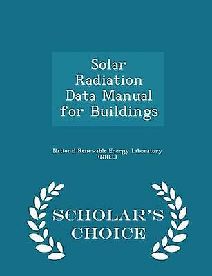 Solar Radiation Data Manual for Buildings  Scholars Choice Edition by National Renewable Energy Laboratory NR