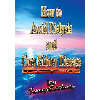 How to Avoid Dialysis and Cure Kidney Disease by Cooksey & Terry