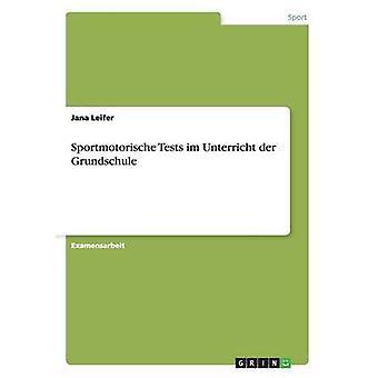 Sportmotorische Tests im Unterricht der Grundschule by Leifer & Jana