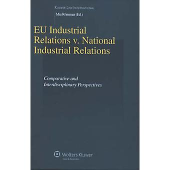 EU Industrial Relations vs National Industrial Relations Comparative and Interdisciplinary Perspectives by Mia Rnnmar