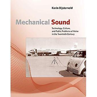 Mechanische Sound: Technik, Kultur und öffentliche Probleme der Lärm im TheTwentieth Jahrhundert (Inside-Technologie)