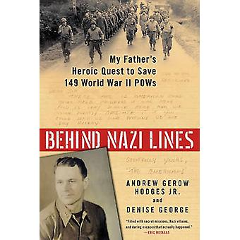 Behind Nazi Lines - My Father's Heroic Quest to Save 149 World War II