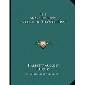 The Snake Divinity According to Occultism by Harriett Augusta Curtiss